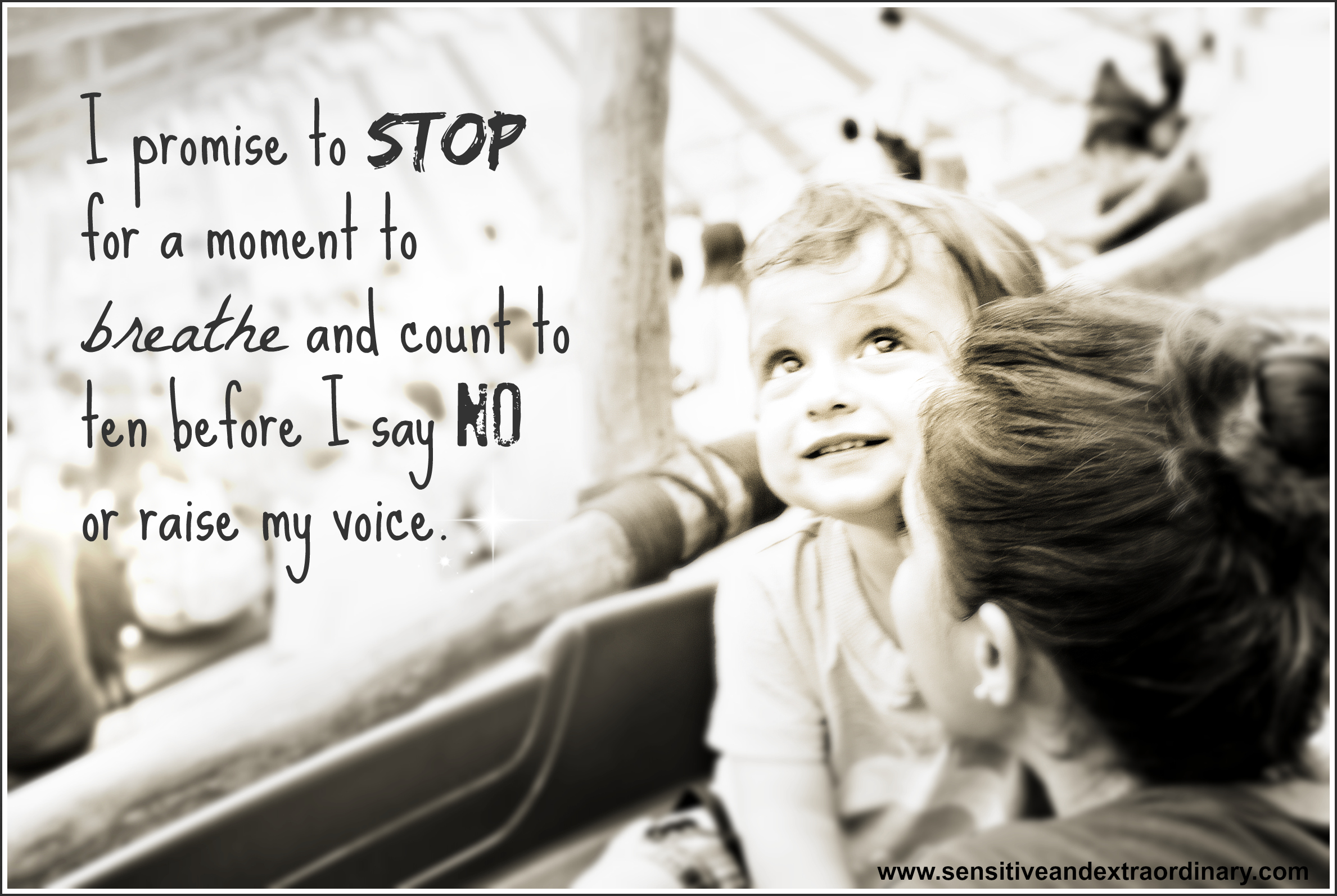 I promise to stop for a moment to either breathe or count to ten before I say no or raise my voice mean mommy