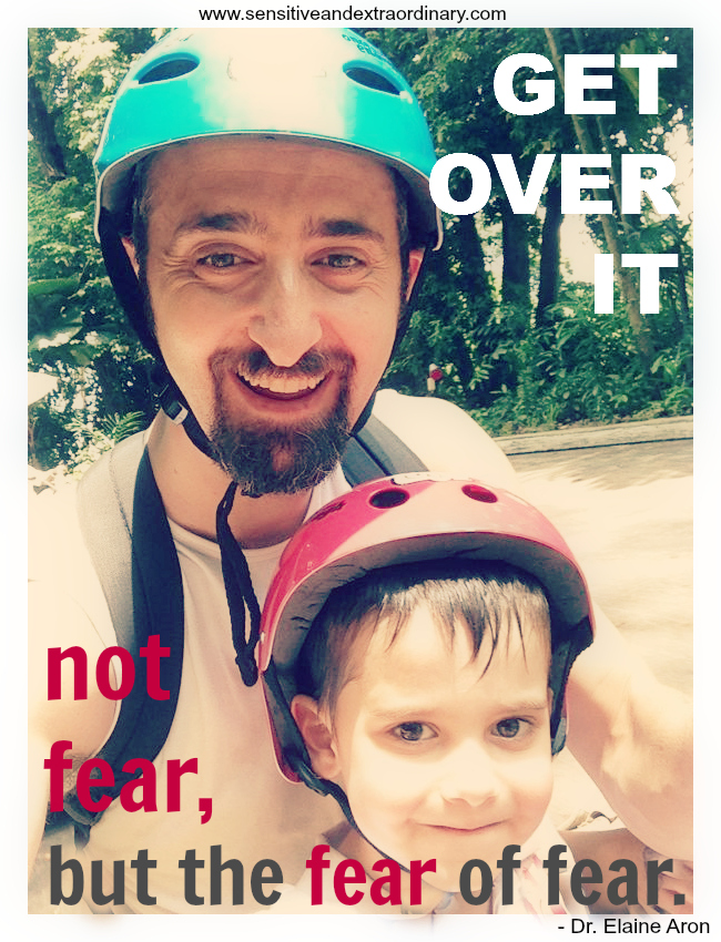 Get over it - not fear, but fear of fear