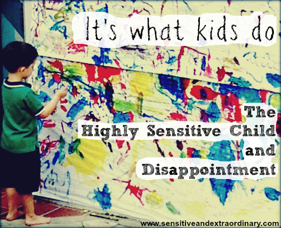 It's what kids do - The Highly Sensitive Child and disappointment