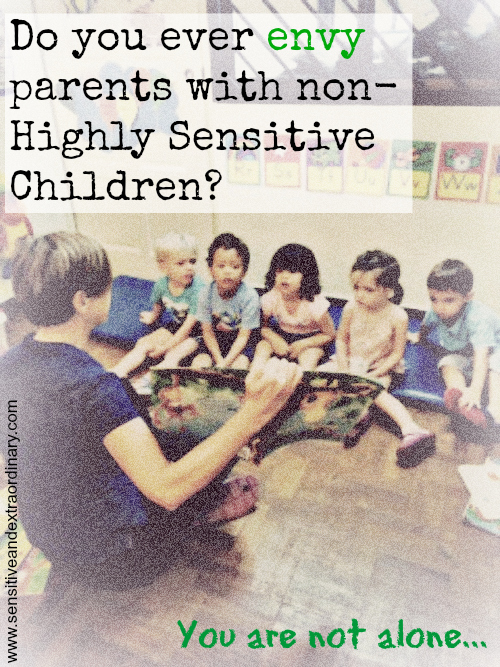 Do you ever envy parents with non-Highly Sensitive Children? envy, jelous, frustration, you are not alone
