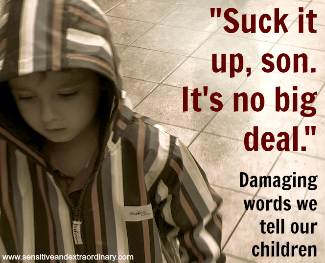 Suck it up, son. It's no big deal. - Damaging words we tell our children
