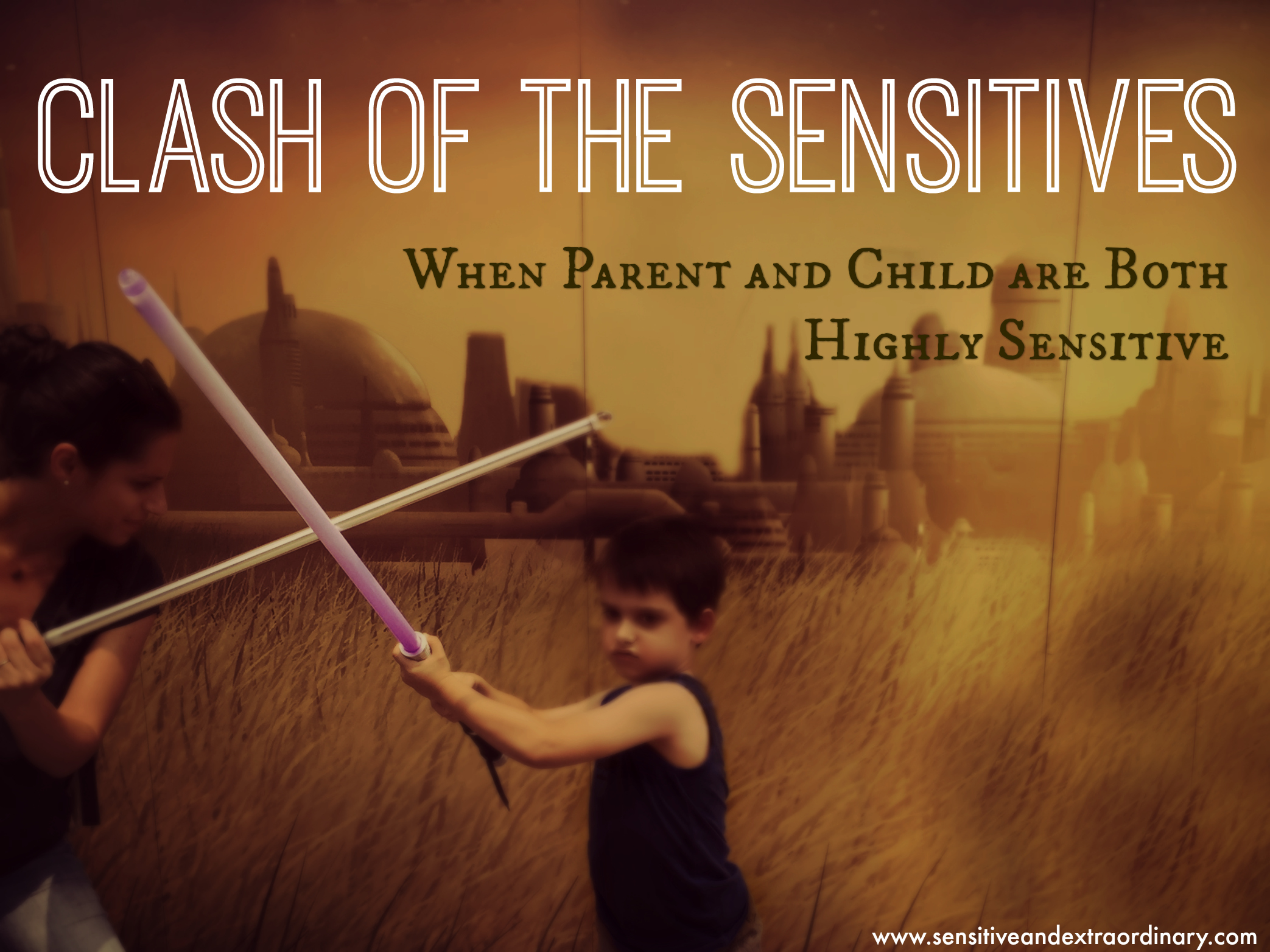 Clash of the Sensitives: When Parent and Child are both Highly Sensitive - Sensitive and Extraordinary Kids, Highly Sensitive Children, Relationships, love